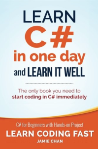learn c sharp in one day and learn it well c for beginners with hands-on project by jamie chan