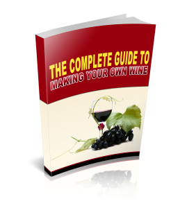 complete guide to making your own wine
