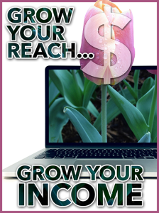 grow your reach…grow your income special report