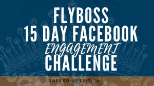 "flyboss""15day facebook engagement challenge"""