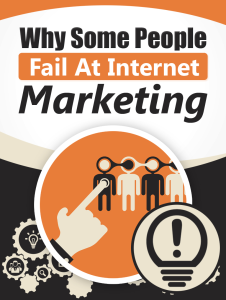 why some people fail at interenet marketing