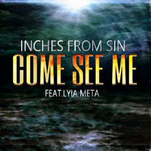 come see me feat. lyia meta- inches from sin