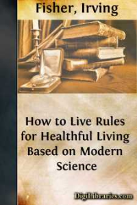 How to live Rules for Healthful living based on Modern Science | eBooks | Health
