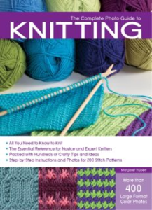 The Complete Photo Guide to Knitting: *All You Need to Know to Knit *The Essential Reference for Novice and Expert Knitters *Packed with Hundreds of ... and Photos for 200 Stitch Patterns | Crafting | Crochet | Other