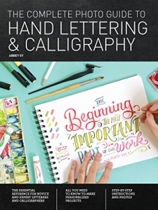 the complete photo guide to hand lettering and calligraphy:the essential reference for novice and expert letterers and calligraphers