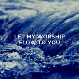 Let my Worship Flow to You | Music | Instrumental