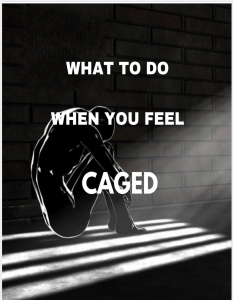 what to do when you feel caged.....