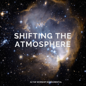 shifting the atmosphere - altar worship instrumental