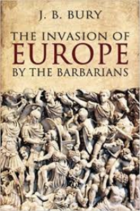 the invasion of europe by the barbarians by j. b. bury