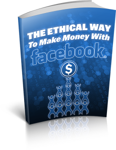 ethical way to make money on facebook