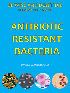 be wise and dont die from antibiotic resistant bacteria