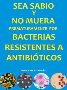 sea sabio y no muera prematuramente por bacterias resistentes a antibióticos