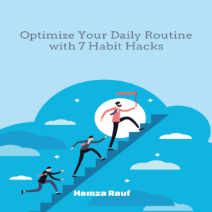 optimize your daily routine with 7 habit hacks