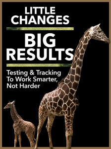 little changes, big results: testing & tracking to work smarter, not harder special report