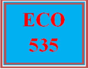 ECO 535 Entire Course | eBooks | Education