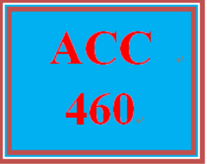 ACC 460 All Discussions | eBooks | Education