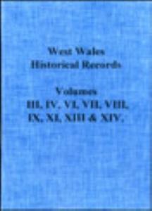 west wales historical records volumes. iii, iv, vi, vii, viii, ix, xi, xiii & xiv.