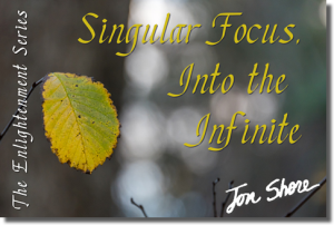 Singular Focus - Into the Infinite - The Enlightenment Series by Jon Shore | Audio Books | Meditation