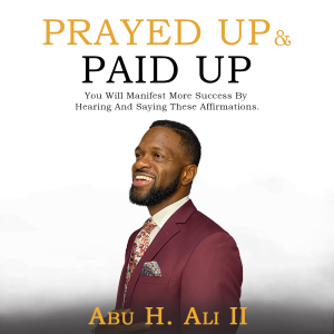 prayed up & paid up audio affirmation book  by abu h. ali