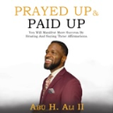 PRAYED UP & PAID UP AUDIO AFFIRMATION BOOK  by Abu H. Ali | Audio Books | Business and Money