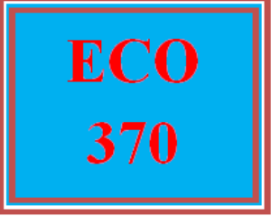 ECO 370 Wk 2 - Environmental and Economic Impact Assessment | eBooks | Education