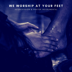we worship at your feet - intercession instrumental