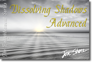 Dissolving Shadows - Advanced - The Enlightenment Series by Jon Shore | Audio Books | Meditation