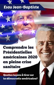 Comprendre les Présidentielles américaines 2020 en pleine crise sanitaire, par Esau Jean-Baptiste | eBooks | Non-Fiction