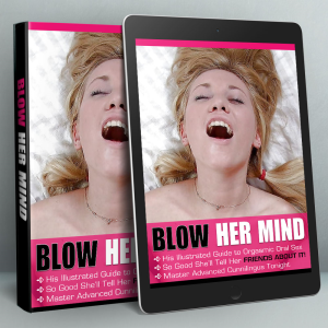 blow her mind_ his illustrated guide to orgasmic oral sex so good she'll tell her friends about it!