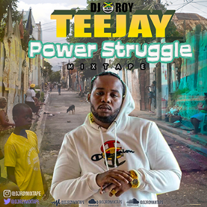 dj roy teejay power struggle official mixtape 2021