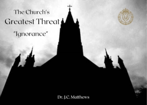 the church's greatest threat pt.6: ignorance