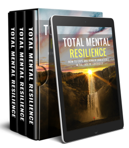total mental resilience : how to cope and remain unbeatable in the face of adversity