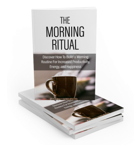 the morning ritual: discover how to build a morning routine for increased productivity an happiness