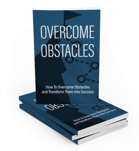 overcome obstacles: how to overcome obstacles and transform them into success