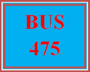 BUS 475 Entire Course | eBooks | Education