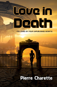 love in death (followed by four unpublished scripts), by pierre charette