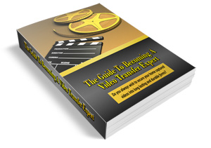 the guide to becoming a video transfer expert