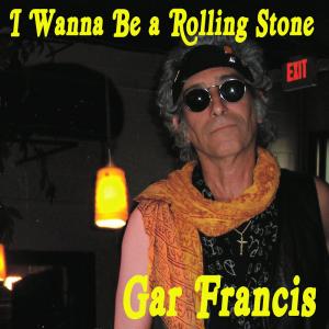 gar francis - i wanna be a rolling stone