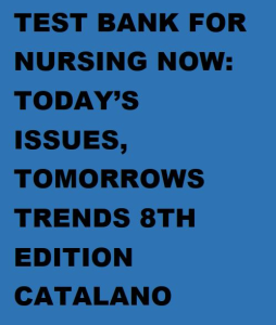 test bank: nursing now: today's issues, tomorrows trends. 8th edn. joseph t. catalano. chapter 1-27. in 192 pages. q&a plus topic source.