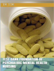 test bank for foundation of psychiatric mental health nursing, tr, ttk contains chapters 1-35, 482 pages. see chapter list in description.