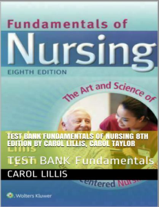 test bank for fundamentals of nursing 8th ed, lillis and taylor. all chapters 1-45. q&a and answer key, in 516 pages.