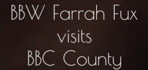 bbw farrah fux visits bbc county