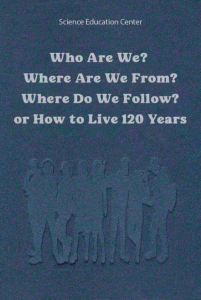 who are we? where are we from? where do we follow? or how to live 120 years