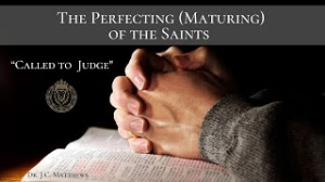 """the perfecting of the saints: """"called to judge"""" pt. 2"""