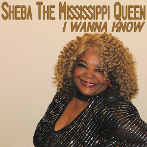 sheba the mississippi queen - i wanna know