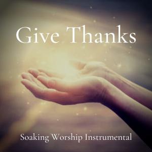 Give thanks - Soaking Worship Instrumental | Music | Instrumental