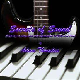 Secrets of Sound: A Guide to creating Music and Improvisation on Guitar and Piano by Adam Thwaites | eBooks | Music
