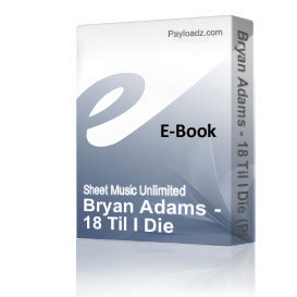 bryan adams - 18 til i die (piano sheet music)