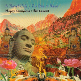 Hoppy Kamiyama Bill Laswell A Navel City No One is There 320kbps MP3 a | Music | Electronica