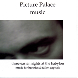 Picture Palace music - Three easter nights at the babylon - Complete | Music | Electronica
